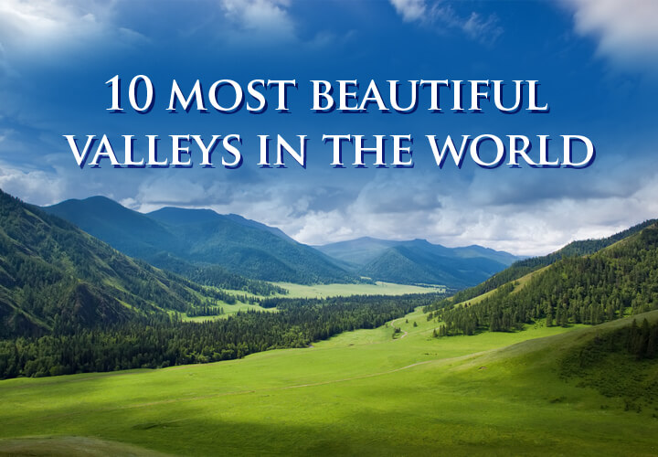 Here are some of the most beautiful valleys mentioned
