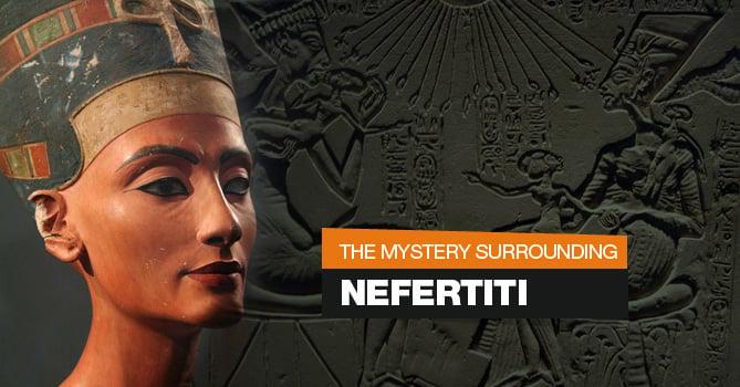 Mystery Surrounding Nefertiti