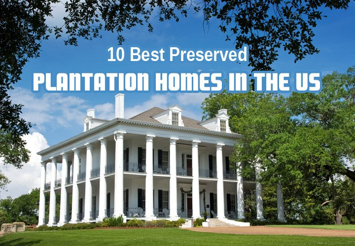 10 best preserved plantation homes in the us around the for Top ten home builders